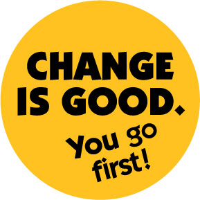 Change is Good, You go First.